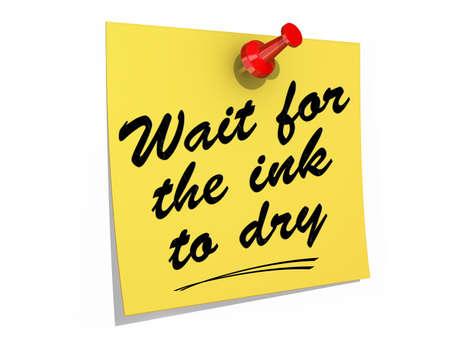 잉크가 마를 때까지 기다리는 텍스트와 함께 흰색 배경에 고정 된 메모.