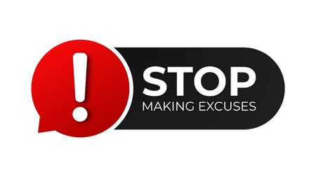 Stop making excuses . Dont apologies sign . Stop excuse red icon.