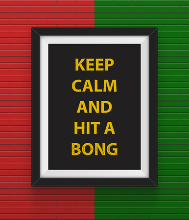 bong: Frame with  keep calm and hit a bong inscription.