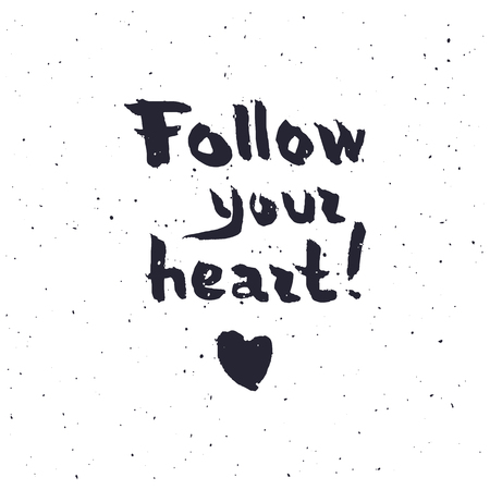 ink illustration: Follow your heart background. Hand drawn lettering. Ink illustration. vector illustration. Illustration