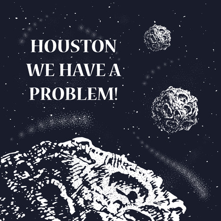 motto: Houston, we have a problem illustration with asteroid. Ready design for t-shirts, posters, greeting cards etc.