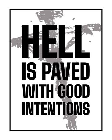 Inspirational motivational quote. The road to hell is paved with. Good intentions. Simple trendy design Ilustração