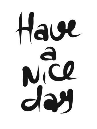 Have a nice day. Hand drawn lettering isolated. Design element for poster, greeting card, banner. Vector illustration