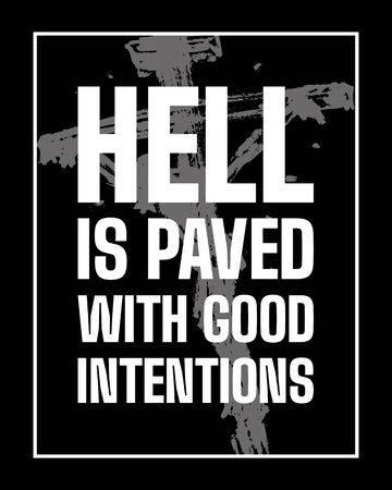 Inspirational motivational quote. The road to hell is paved with. Good intentions. Simple trendy design Çizim