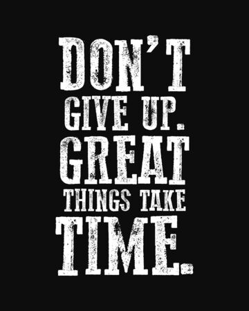 Slogan Do not give up. Great things take time. Grunge design. T-shirt graphics. Vector illustration.