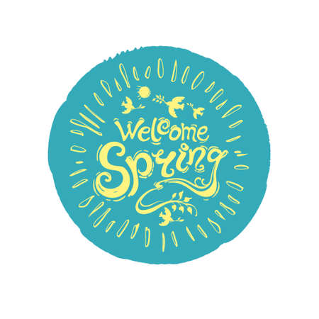Welcome spring. Round stamp of turquoise color with a yellow inscription. Vector handwriting template with inscription and birds with twigs and rays of the sun. Isolated on white background. Illustration