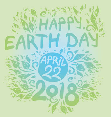 Happy Earth Day. April 22, 2018. Vector green thematic background. Hand draw inscription and lush foliage. Illustration