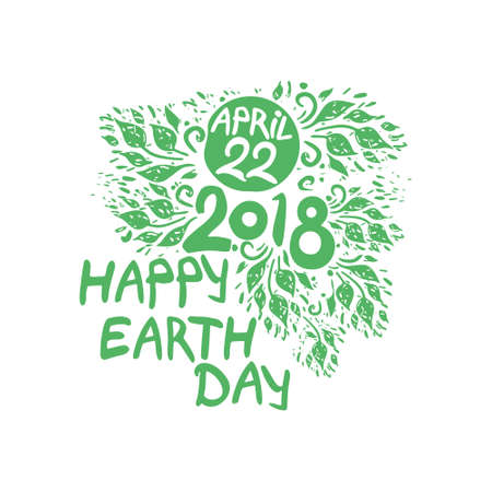 Happy Earth Day. April 22, 2018. Hand draw inscription and green foliage. Vector template isolated on white background.