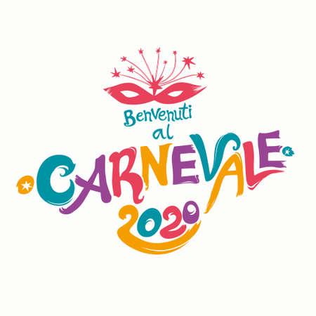 Benvenuti al Carnevale. 2020. Bright letters and beautiful mask Italian language translates as Welcome to carnival.