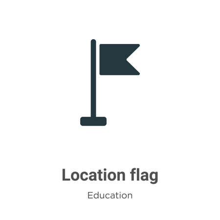 Location flag vector icon on white background. Flat vector location flag icon symbol sign from modern education collection for mobile concept and web apps design. Ilustracja