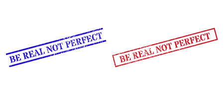 Grunge BE REAL NOT PERFECT seal stamps in red and blue colors. Stamps have rubber style. Vector rubber imitations with BE REAL NOT PERFECT caption inside rectangle frame, or parallel lines.