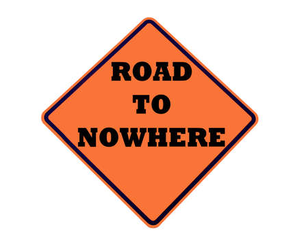 stating: orange sign stating road to nowhere Stock Photo