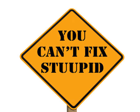 unintelligent: misspelled road sign stating that you cant fix stupid Stock Photo