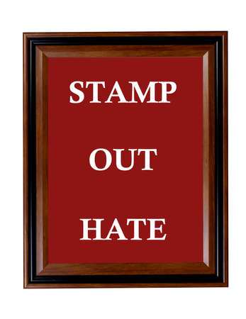 stating: A sign stating that everyone should try to stamp out hate. Stock Photo