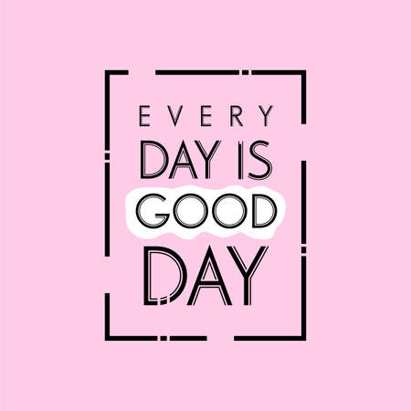 Hand drawn lettering typography quotes. Every day is good day. Inspirational and motivational vector design. Can use for t shirt, poster dan wall art decoration. Stock Illustratie