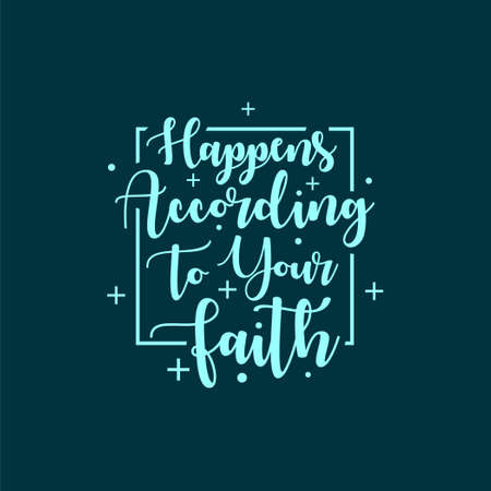 Quote about life that inspire and motivate with typography lettering. Happens according to your faith