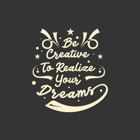 Quote about life that inspires and motivates with typography lettering. Be creative to realize your dreams  イラスト・ベクター素材