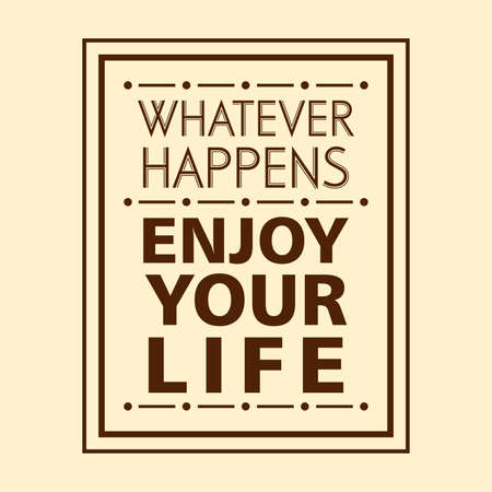 Quote about life that inspires and motivates with typography lettering. Whatever happens enjoy your life