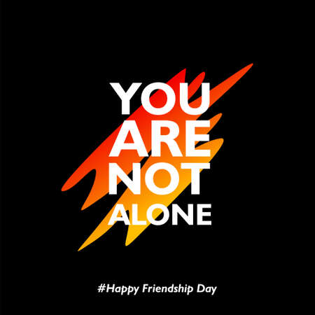 You are not alone. Happy friendship day. with abstract shapes on black background