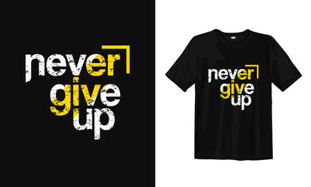 Never give up. Typography lettering T-shirt design. Inspirational and motivational words Ready to print. Vector illustration.