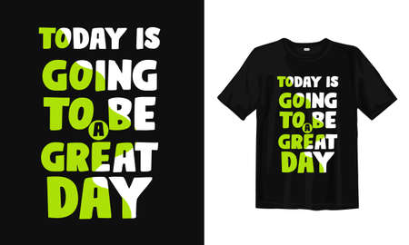 Today is going to be a greet day. Typography lettering T-shirt design. Inspirational and motivational words Ready to print. Vector illustration.