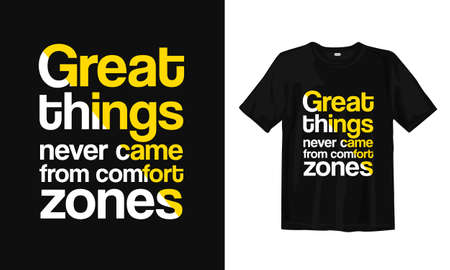 Great things never came from comfort zones. Typography lettering T-shirt design. Inspirational and motivational words Ready to print. Vector illustration.