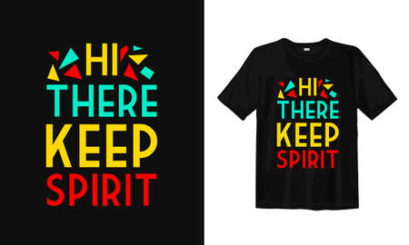 Hi there, Keep spirit. Typography lettering T-shirt design. Inspirational and motivational words Ready to print. Vector illustration.