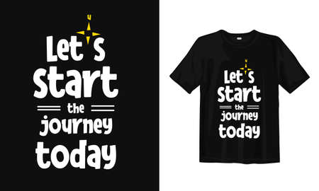 Let's start the journey today.Typography lettering T-shirt design. Inspirational and motivational words Ready to print. Vector illustration.