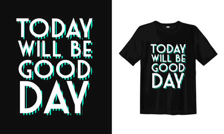 Today will be goo day. Typography lettering T-shirt design. Inspirational and motivational words Ready to print. Vector illustration. Ilustrace