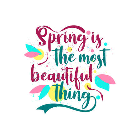 Spring is the most beautiful things. Typography lettering arts vintage colorful quotes with floral and flower ornament. Seasonal inspirational words. Vector illustration.