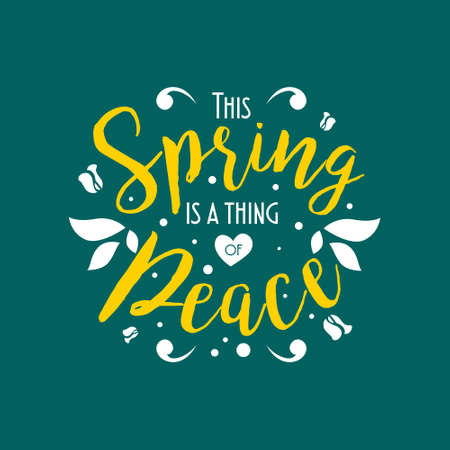 This spring is a thing of peace. Typography lettering arts vintage colorful quotes with floral and flower ornament. Seasonal inspirational words. Vector illustration. Ilustrace