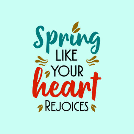 Spring like your heart rejoices. Typography lettering arts vintage colorful quotes with floral and flower ornament. Seasonal inspirational words. Vector illustration. Ilustrace