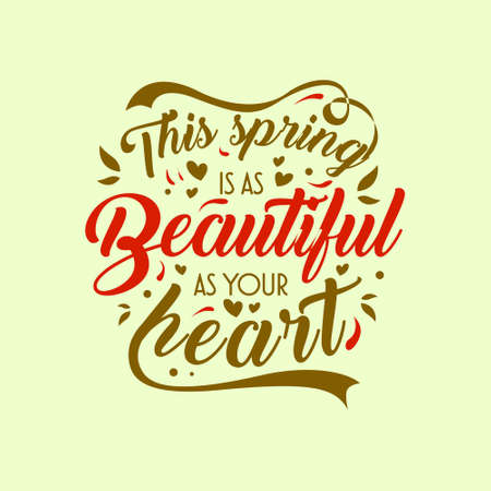 This spring is as beautiful as your heart.Typography lettering arts vintage colorful quotes with floral and flower ornament. Seasonal inspirational words. Vector illustration.