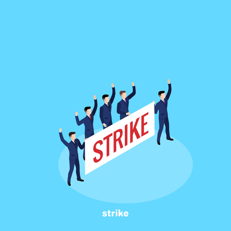 men in business suits with a banner gathered for a strike, an isometric image Vector illustration.