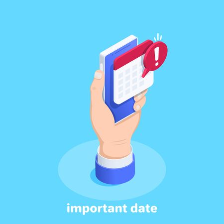 isometric vector image on a blue background, a male hand holds a smartphone on the screen of which a calendar message popped up, an important date and a reminder Ilustração