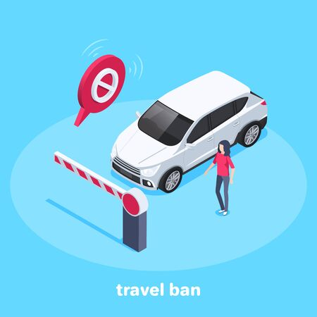isometric vector image on a blue background, a woman stands near the car in front of the prohibiting barrier, the passage is closed and movement restriction, travel ban