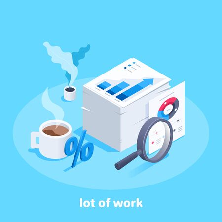 isometric vector image on a blue background, a high stack of papers with charts and graphs next to a magnifier and a cup of coffee, lot of work