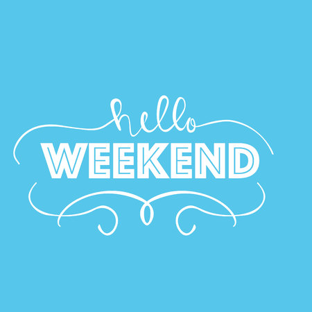 Greeting card with phrase Hello Weekend. Vector isolated illustration: brush calligraphy, hand lettering. Inspirational typography poster. For calendar, postcard, label and decor.