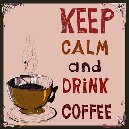 Poster: Keep calm and drink coffee. Vector illustration. Vector