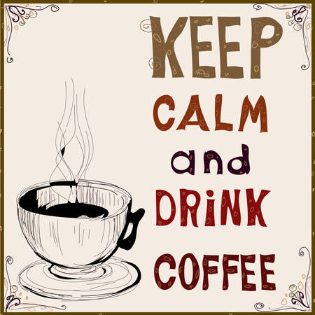 Keep calm and drink coffee. Vector illustration. Poster. Çizim