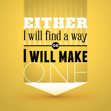 either: Motivational Typographic Quote - Either I will find a way or I will make one. Vector Typographic Background Design