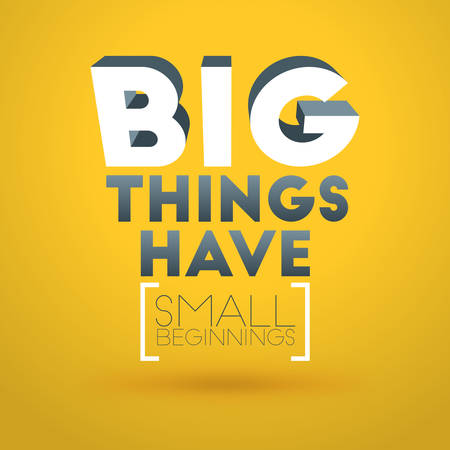 beginnings: Motivational Typographic Quote - Big things have small beginnings. Vector Typographic Background Design