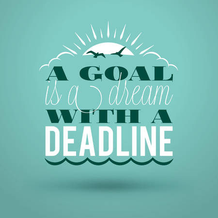 deadline: Motivational Typographic Quote - A goal is a dream with a deadline. Vector Typographic Background Design