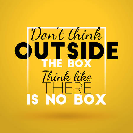 there: Motivational Typographic Quote - Dont think outside the box. Think like there is no box. Vector Typographic Background Design