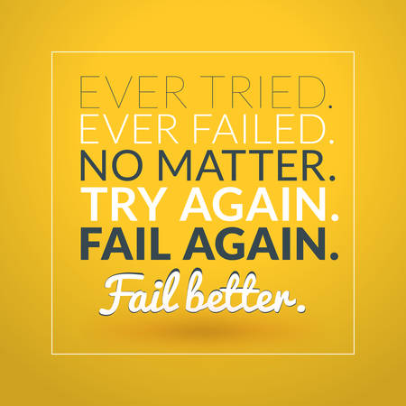 tried: Motivational Typographic Quote - Ever tried. Evere Fail. No Matter. Try again. Fail again. Fail better. Vector Typographic Background Design