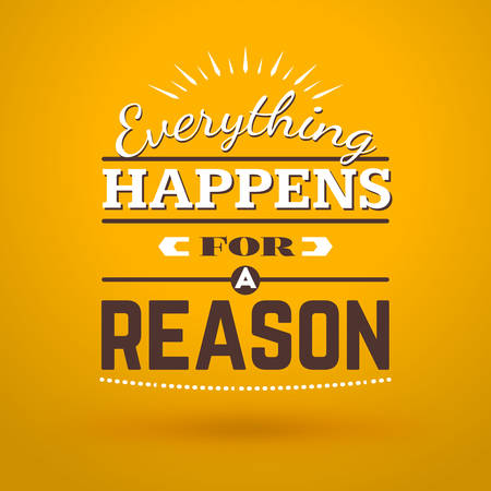 reason: Motivational Typographic Quote - Everything happens for a reason. Vector Typographic Background Design