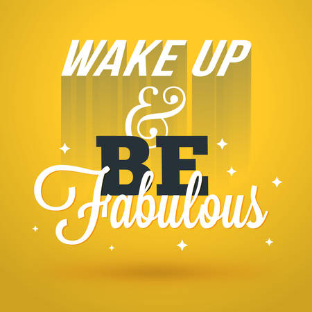 wake: Motivational Typographic Quote - Wake up and be fabulous. Vector Typographic Background Design