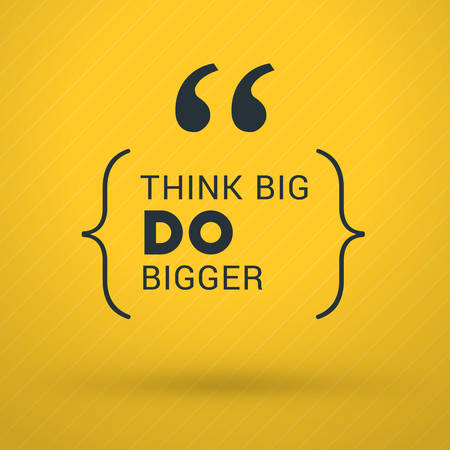 bigger: Inspirational and Motivational Typographic Quote Vector Poster Design. Think big, do bigger. Vector Typographic Background Design