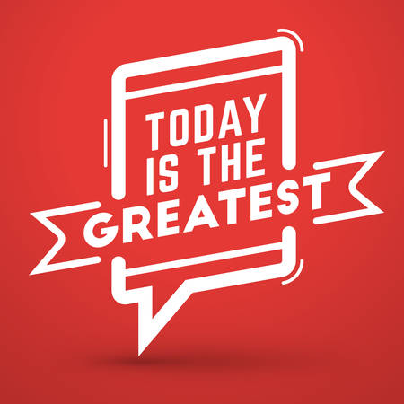 greatest: Inspirational and Motivational Typographic Quote Vector Poster Design. Today is the greatest. Vector Typographic Background Design