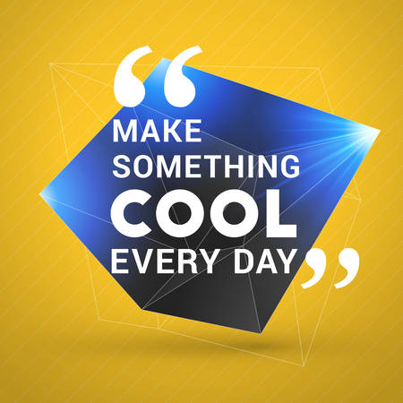 every day: Inspirational and Motivational Typographic Quote Vector Poster Design. Make something cool every day. Vector Typographic Background Design